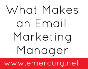 What makes an email marketing manager