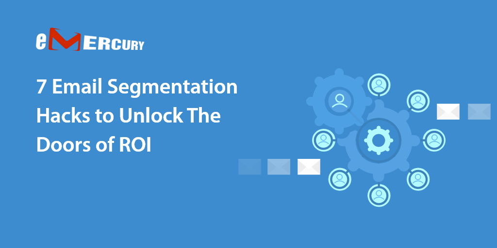 7 Email Segmentation Hacks to Unlock The Doors of ROI