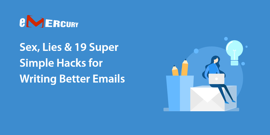 Sex, Lies & 19 Super Simple Hacks for Writing Better Emails